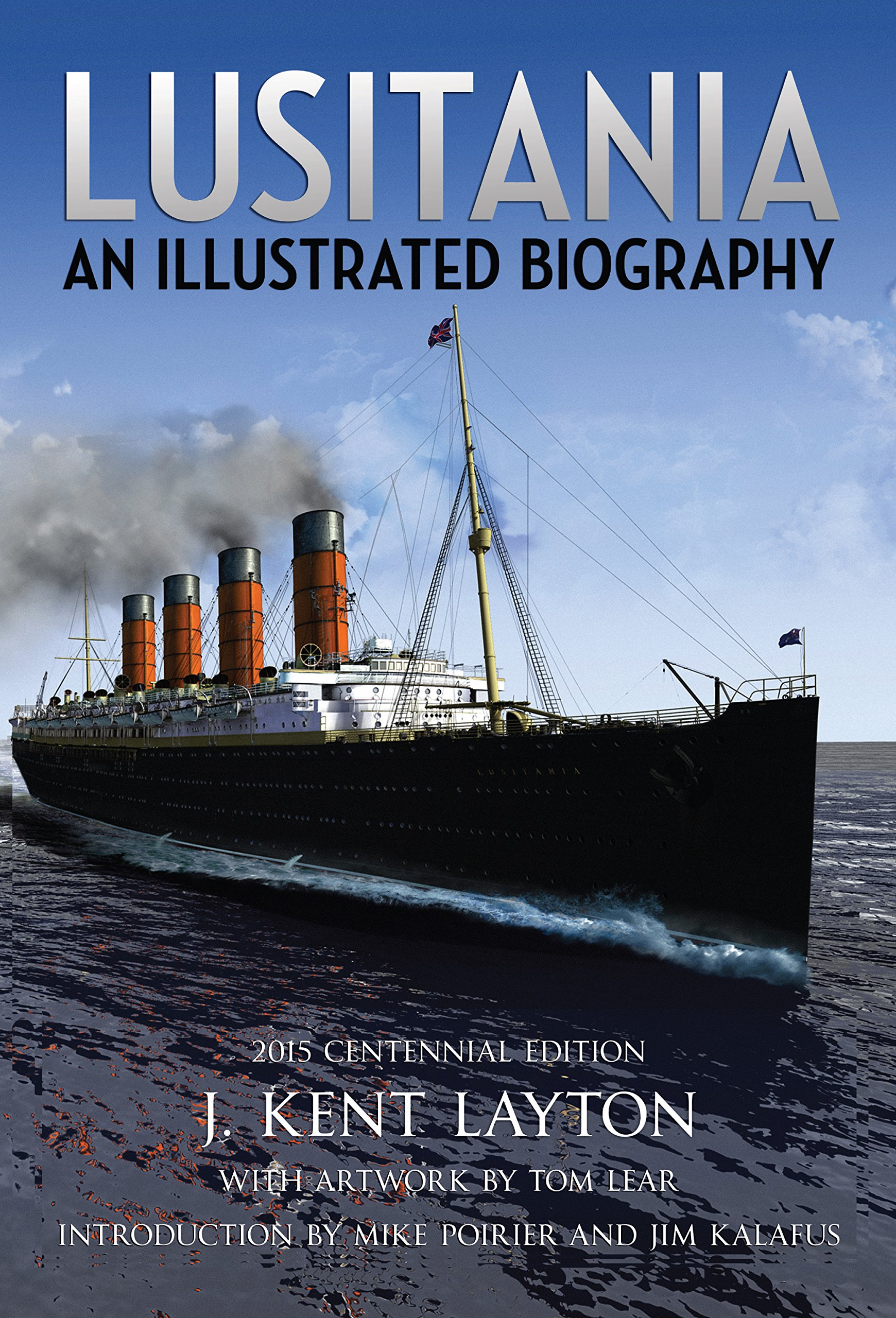 Lusitania: An Illustrated Biography [2015 Centennial Edn]